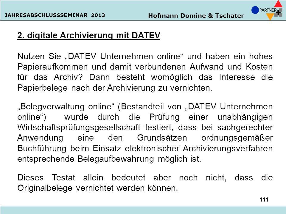 Hofmann Domine & Tschater JAHRESABSCHLUSSSEMINAR 2013 111 2. digitale Archivierung mit DATEV Nutzen Sie DATEV Unternehmen online und haben ein hohes P