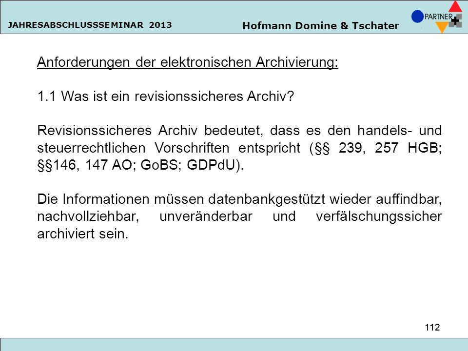 Hofmann Domine & Tschater JAHRESABSCHLUSSSEMINAR 2013 112 Anforderungen der elektronischen Archivierung: 1.1 Was ist ein revisionssicheres Archiv? Rev