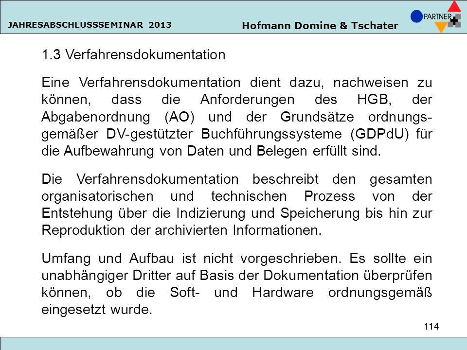 Hofmann Domine & Tschater JAHRESABSCHLUSSSEMINAR 2013 114 1.3 Verfahrensdokumentation Eine Verfahrensdokumentation dient dazu, nachweisen zu können, d