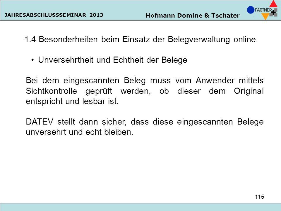 Hofmann Domine & Tschater JAHRESABSCHLUSSSEMINAR 2013 115 1.4 Besonderheiten beim Einsatz der Belegverwaltung online Unversehrtheit und Echtheit der B