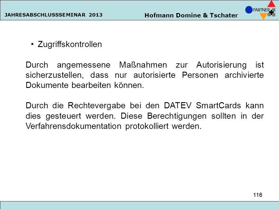 Hofmann Domine & Tschater JAHRESABSCHLUSSSEMINAR 2013 116 Zugriffskontrollen Durch angemessene Maßnahmen zur Autorisierung ist sicherzustellen, dass n