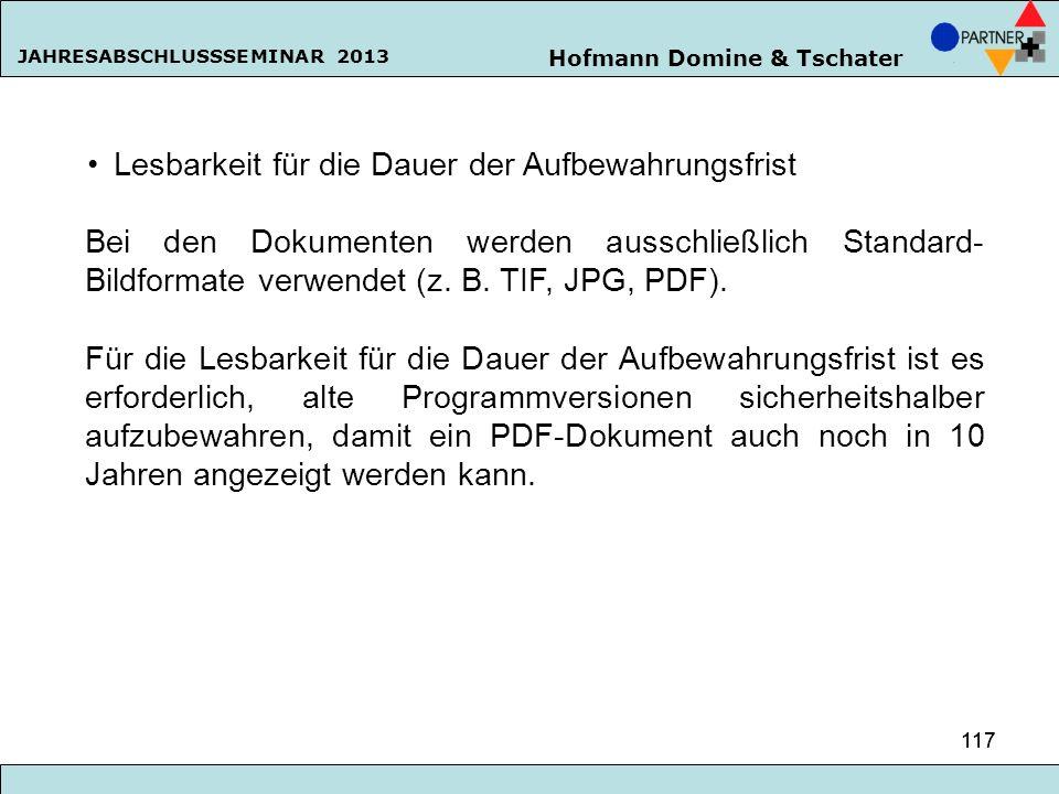 Hofmann Domine & Tschater JAHRESABSCHLUSSSEMINAR 2013 117 Lesbarkeit für die Dauer der Aufbewahrungsfrist Bei den Dokumenten werden ausschließlich Sta