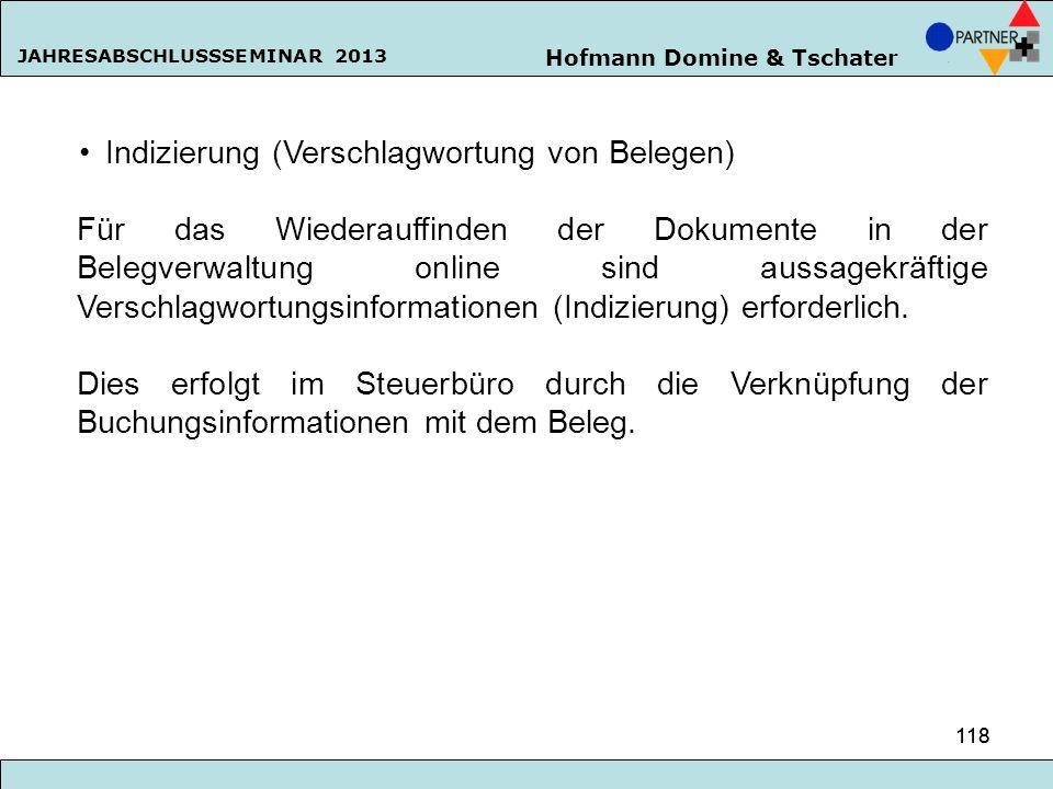 Hofmann Domine & Tschater JAHRESABSCHLUSSSEMINAR 2013 118 Indizierung (Verschlagwortung von Belegen) Für das Wiederauffinden der Dokumente in der Bele