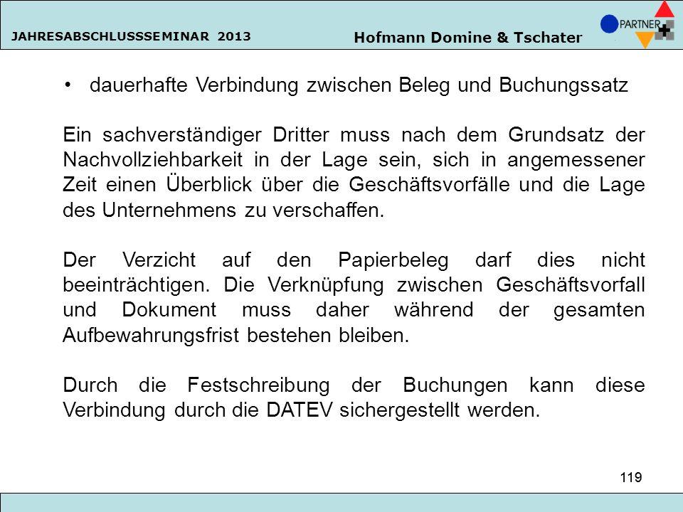 Hofmann Domine & Tschater JAHRESABSCHLUSSSEMINAR 2013 119 dauerhafte Verbindung zwischen Beleg und Buchungssatz Ein sachverständiger Dritter muss nach