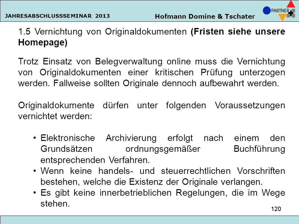 Hofmann Domine & Tschater JAHRESABSCHLUSSSEMINAR 2013 120 1.5 Vernichtung von Originaldokumenten (Fristen siehe unsere Homepage) Trotz Einsatz von Bel