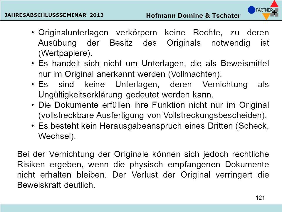 Hofmann Domine & Tschater JAHRESABSCHLUSSSEMINAR 2013 121 Originalunterlagen verkörpern keine Rechte, zu deren Ausübung der Besitz des Originals notwe