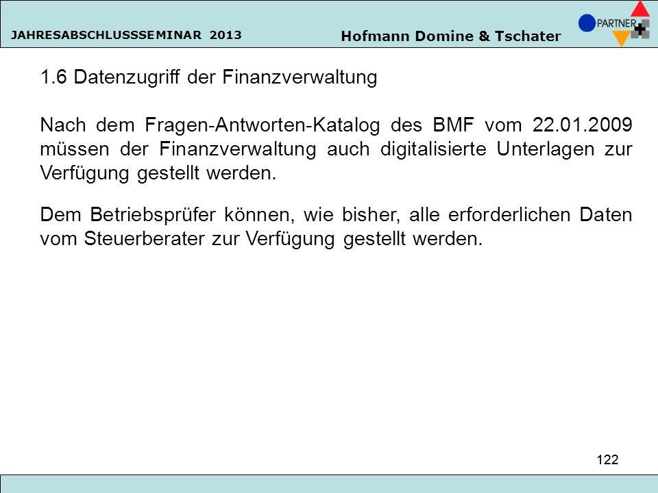 Hofmann Domine & Tschater JAHRESABSCHLUSSSEMINAR 2013 122 1.6 Datenzugriff der Finanzverwaltung Nach dem Fragen-Antworten-Katalog des BMF vom 22.01.20
