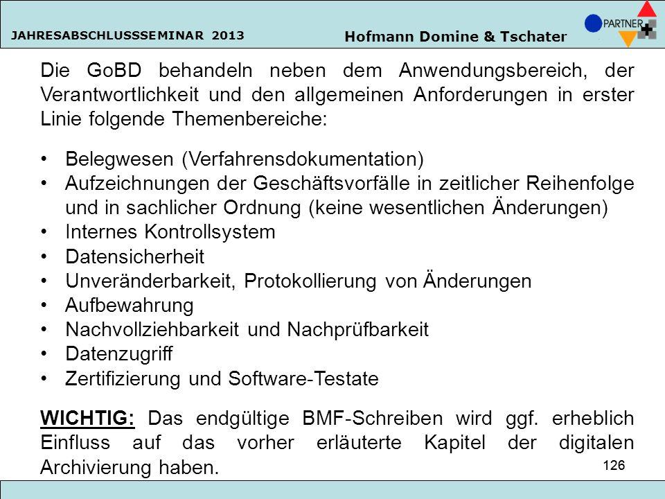 Hofmann Domine & Tschater JAHRESABSCHLUSSSEMINAR 2013 126 Die GoBD behandeln neben dem Anwendungsbereich, der Verantwortlichkeit und den allgemeinen A