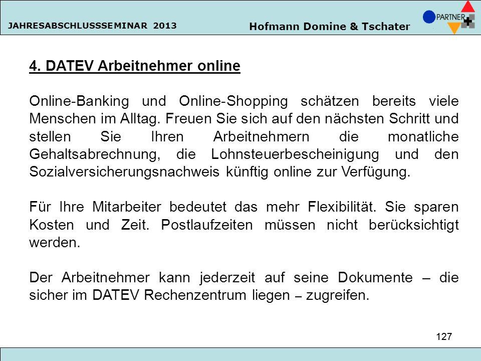 Hofmann Domine & Tschater JAHRESABSCHLUSSSEMINAR 2013 127 4. DATEV Arbeitnehmer online Online-Banking und Online-Shopping schätzen bereits viele Mensc