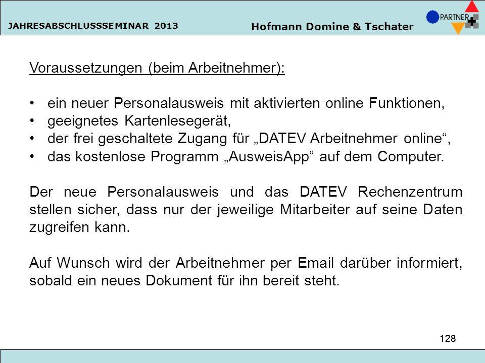 Hofmann Domine & Tschater JAHRESABSCHLUSSSEMINAR 2013 128 Voraussetzungen (beim Arbeitnehmer): ein neuer Personalausweis mit aktivierten online Funkti
