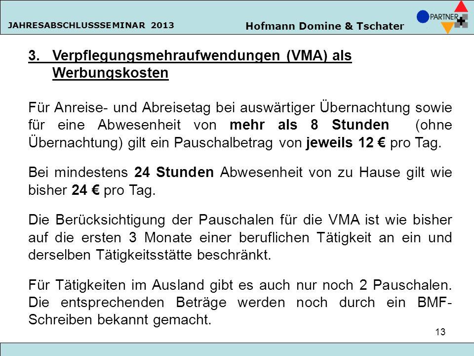 Hofmann Domine & Tschater JAHRESABSCHLUSSSEMINAR 2013 13 3. Verpflegungsmehraufwendungen (VMA) als Werbungskosten Für Anreise- und Abreisetag bei ausw