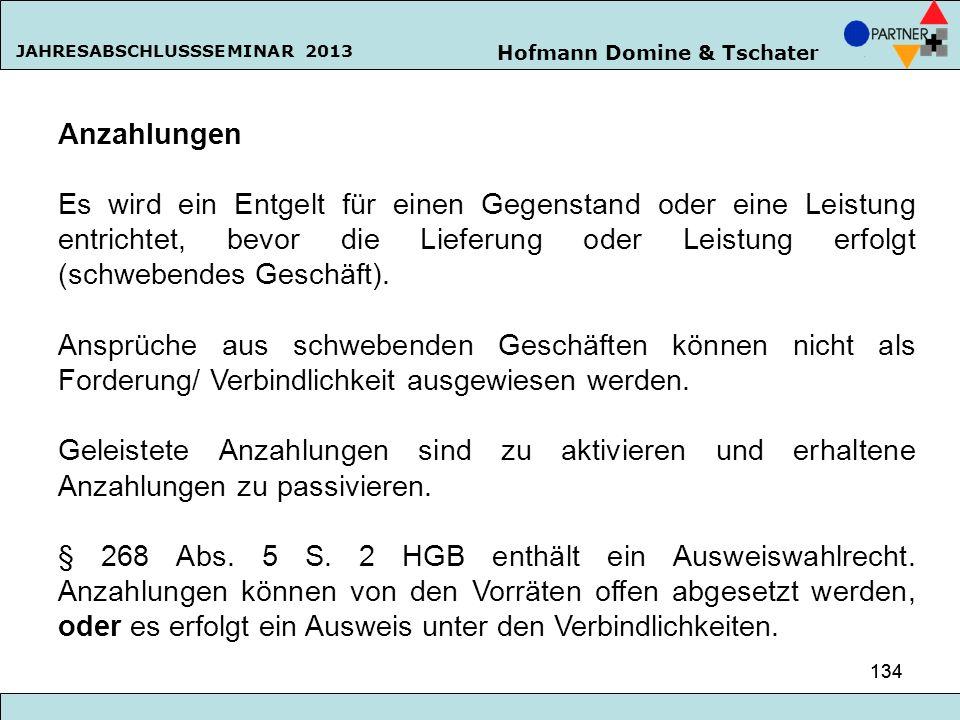 Hofmann Domine & Tschater JAHRESABSCHLUSSSEMINAR 2013 134 Anzahlungen Es wird ein Entgelt für einen Gegenstand oder eine Leistung entrichtet, bevor di