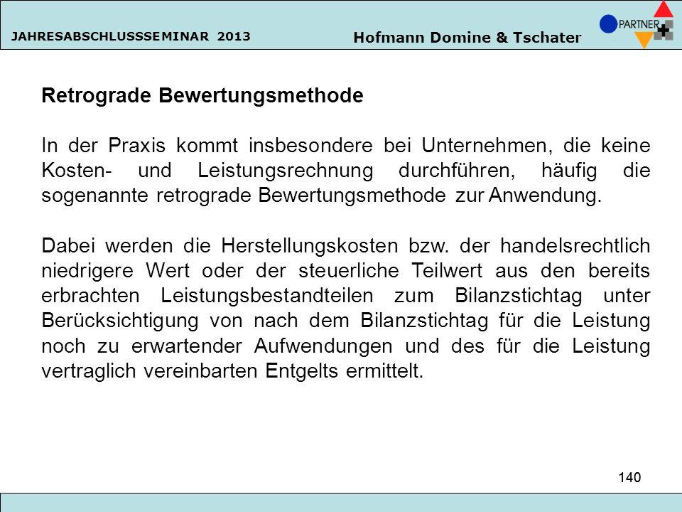 Hofmann Domine & Tschater JAHRESABSCHLUSSSEMINAR 2013 140 Retrograde Bewertungsmethode In der Praxis kommt insbesondere bei Unternehmen, die keine Kos