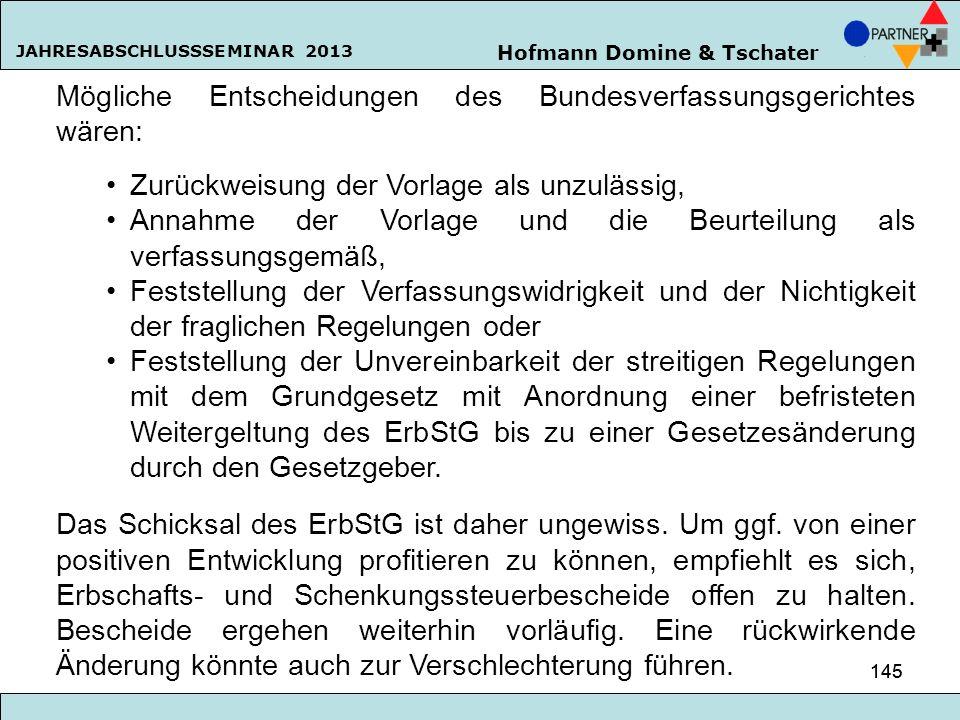 Hofmann Domine & Tschater JAHRESABSCHLUSSSEMINAR 2013 145 Mögliche Entscheidungen des Bundesverfassungsgerichtes wären: Zurückweisung der Vorlage als