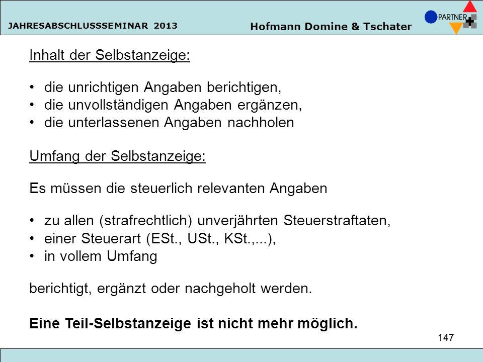 Hofmann Domine & Tschater JAHRESABSCHLUSSSEMINAR 2013 147 Inhalt der Selbstanzeige: die unrichtigen Angaben berichtigen, die unvollständigen Angaben e