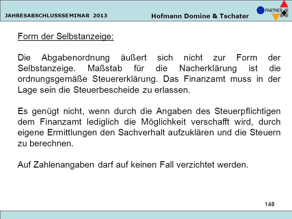 Hofmann Domine & Tschater JAHRESABSCHLUSSSEMINAR 2013 148 Form der Selbstanzeige: Die Abgabenordnung äußert sich nicht zur Form der Selbstanzeige. Maß