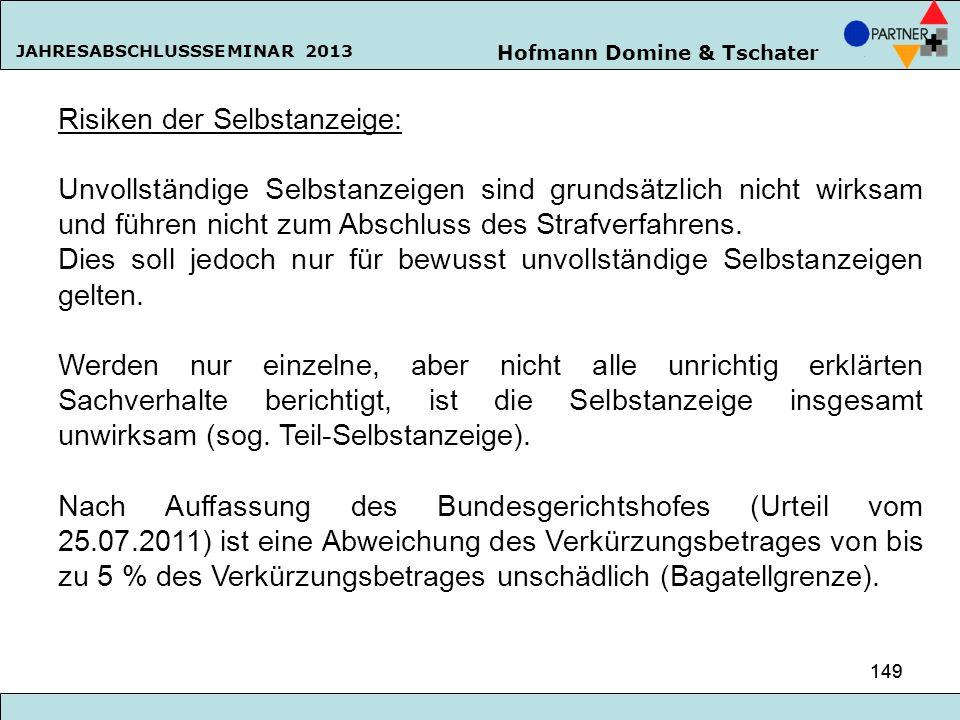Hofmann Domine & Tschater JAHRESABSCHLUSSSEMINAR 2013 149 Risiken der Selbstanzeige: Unvollständige Selbstanzeigen sind grundsätzlich nicht wirksam un