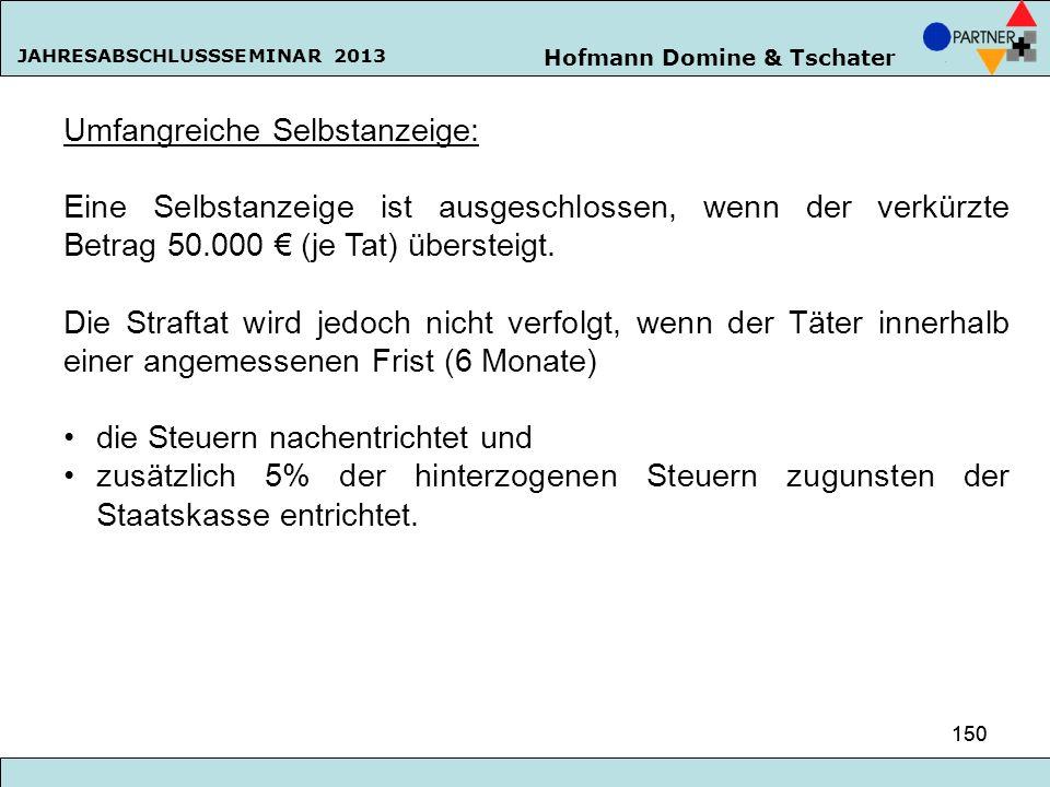 Hofmann Domine & Tschater JAHRESABSCHLUSSSEMINAR 2013 150 Umfangreiche Selbstanzeige: Eine Selbstanzeige ist ausgeschlossen, wenn der verkürzte Betrag