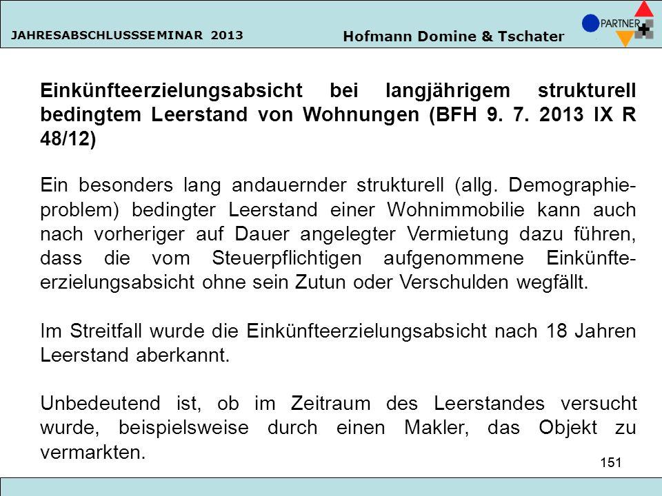 Hofmann Domine & Tschater JAHRESABSCHLUSSSEMINAR 2013 151 Einkünfteerzielungsabsicht bei langjährigem strukturell bedingtem Leerstand von Wohnungen (B