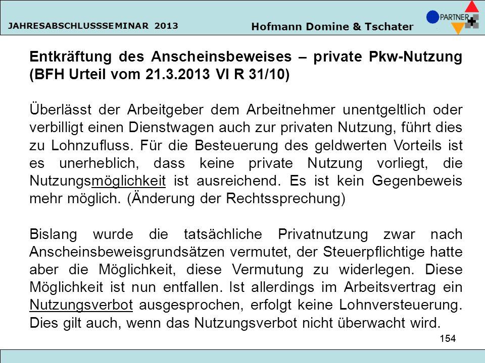 Hofmann Domine & Tschater JAHRESABSCHLUSSSEMINAR 2013 154 Entkräftung des Anscheinsbeweises – private Pkw-Nutzung (BFH Urteil vom 21.3.2013 VI R 31/10