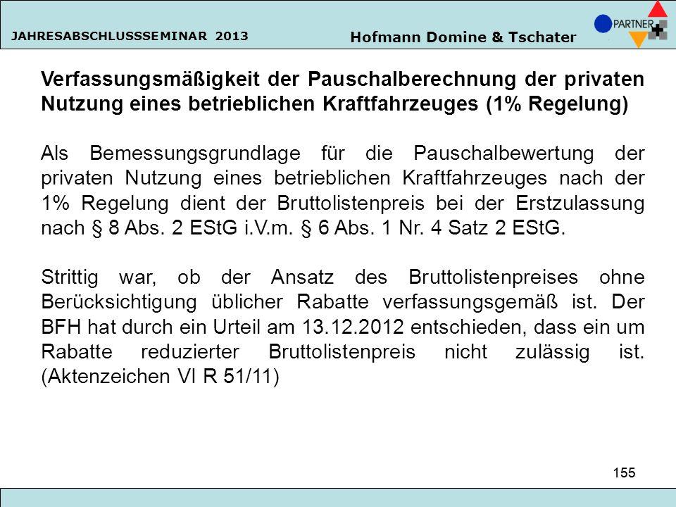 Hofmann Domine & Tschater JAHRESABSCHLUSSSEMINAR 2013 155 Verfassungsmäßigkeit der Pauschalberechnung der privaten Nutzung eines betrieblichen Kraftfa