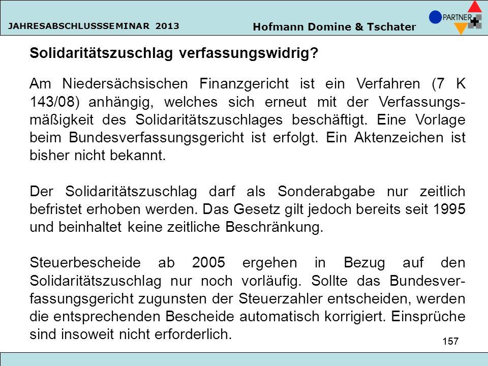 Hofmann Domine & Tschater JAHRESABSCHLUSSSEMINAR 2013 157 Solidaritätszuschlag verfassungswidrig? Am Niedersächsischen Finanzgericht ist ein Verfahren