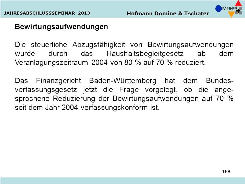 Hofmann Domine & Tschater JAHRESABSCHLUSSSEMINAR 2013 158 Bewirtungsaufwendungen Die steuerliche Abzugsfähigkeit von Bewirtungsaufwendungen wurde durc