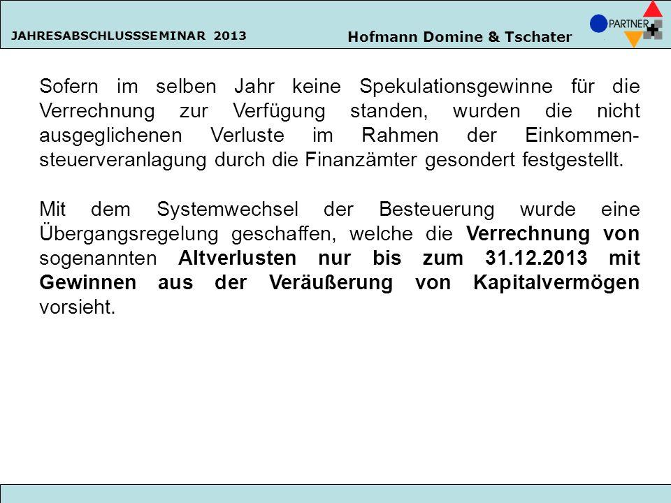 Hofmann Domine & Tschater JAHRESABSCHLUSSSEMINAR 2013 Sofern im selben Jahr keine Spekulationsgewinne für die Verrechnung zur Verfügung standen, wurde