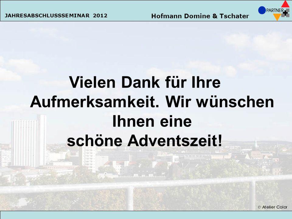 Hofmann Domine & Tschater JAHRESABSCHLUSSSEMINAR 2013 162 Vielen Dank für Ihre Aufmerksamkeit. Wir wünschen Ihnen eine schöne Adventszeit! Hofmann Dom