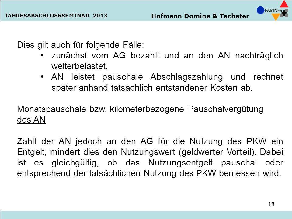 Hofmann Domine & Tschater JAHRESABSCHLUSSSEMINAR 2013 18 Dies gilt auch für folgende Fälle: zunächst vom AG bezahlt und an den AN nachträglich weiterb
