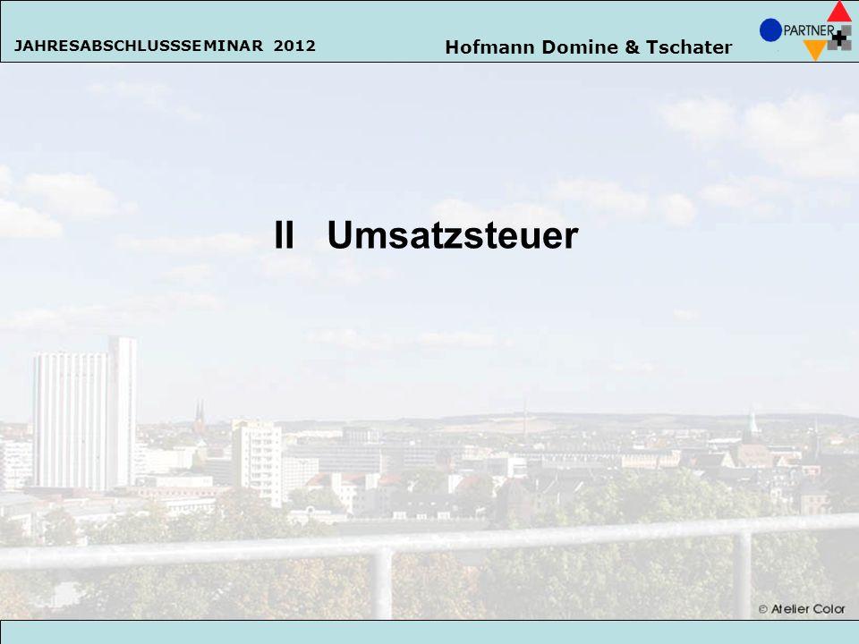 Hofmann Domine & Tschater JAHRESABSCHLUSSSEMINAR 2013 19 II Umsatzsteuer Hofmann Domine & Tschater JAHRESABSCHLUSSSEMINAR 2012