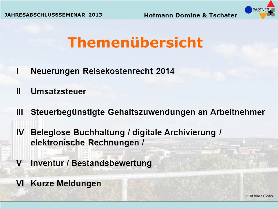 Hofmann Domine & Tschater JAHRESABSCHLUSSSEMINAR 2013 22 Hofmann Domine & Tschater JAHRESABSCHLUSSSEMINAR 2013 Themenübersicht INeuerungen Reisekosten