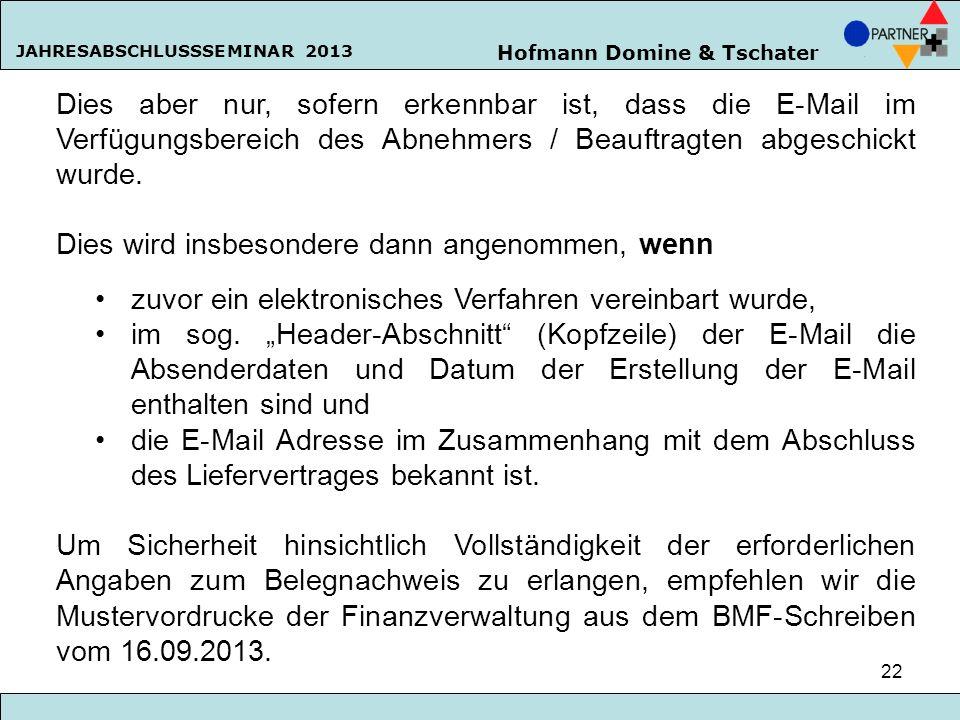 Hofmann Domine & Tschater JAHRESABSCHLUSSSEMINAR 2013 22 Dies aber nur, sofern erkennbar ist, dass die E-Mail im Verfügungsbereich des Abnehmers / Bea