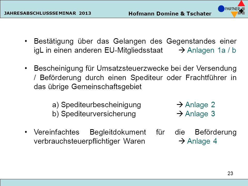 Hofmann Domine & Tschater JAHRESABSCHLUSSSEMINAR 2013 23 Bestätigung über das Gelangen des Gegenstandes einer igL in einen anderen EU-Mitgliedsstaat A