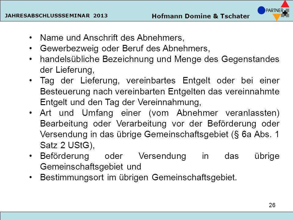 Hofmann Domine & Tschater JAHRESABSCHLUSSSEMINAR 2013 26 Name und Anschrift des Abnehmers, Gewerbezweig oder Beruf des Abnehmers, handelsübliche Bezei