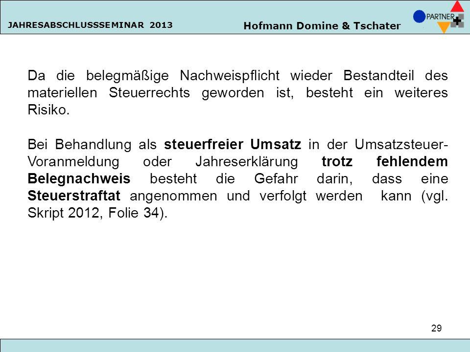 Hofmann Domine & Tschater JAHRESABSCHLUSSSEMINAR 2013 29 Da die belegmäßige Nachweispflicht wieder Bestandteil des materiellen Steuerrechts geworden i