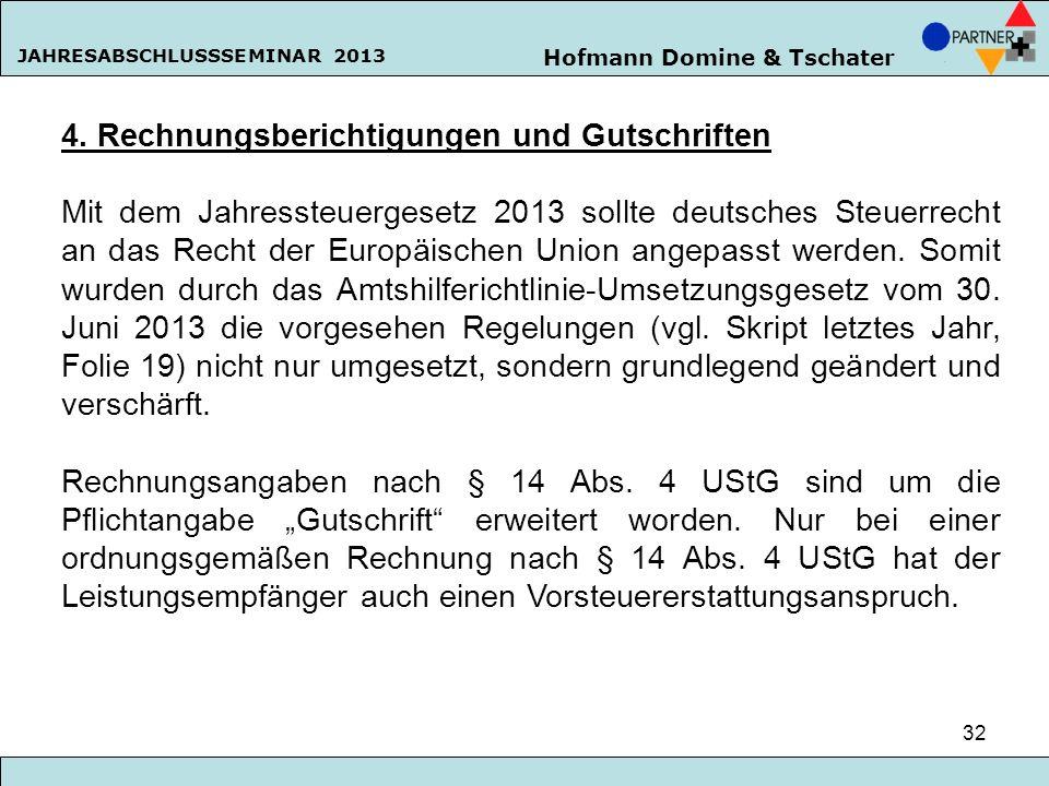Hofmann Domine & Tschater JAHRESABSCHLUSSSEMINAR 2013 32 4. Rechnungsberichtigungen und Gutschriften Mit dem Jahressteuergesetz 2013 sollte deutsches
