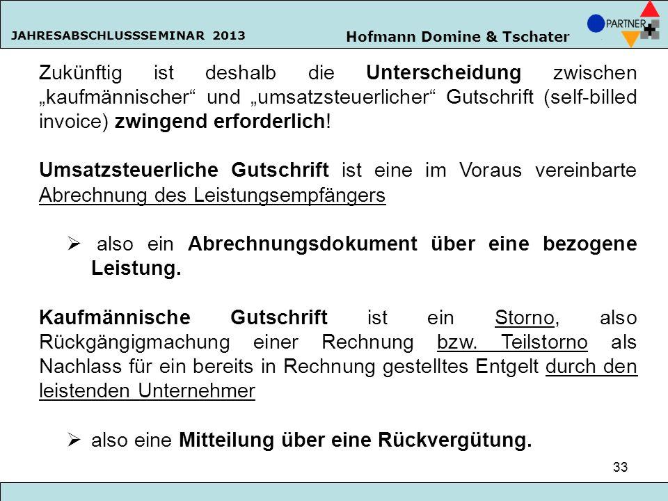 Hofmann Domine & Tschater JAHRESABSCHLUSSSEMINAR 2013 33 Zukünftig ist deshalb die Unterscheidung zwischen kaufmännischer und umsatzsteuerlicher Gutsc