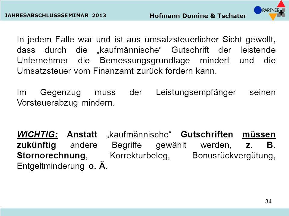Hofmann Domine & Tschater JAHRESABSCHLUSSSEMINAR 2013 34 In jedem Falle war und ist aus umsatzsteuerlicher Sicht gewollt, dass durch die kaufmännische