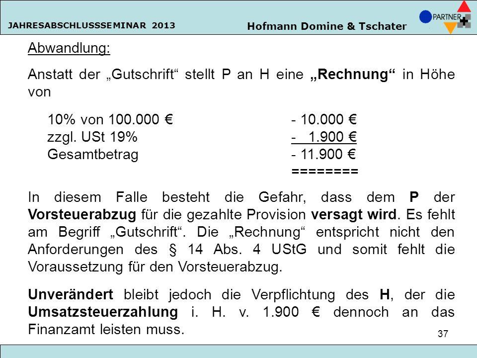 Hofmann Domine & Tschater JAHRESABSCHLUSSSEMINAR 2013 37 Abwandlung: Anstatt der Gutschrift stellt P an H eine Rechnung in Höhe von 10% von 100.000 -