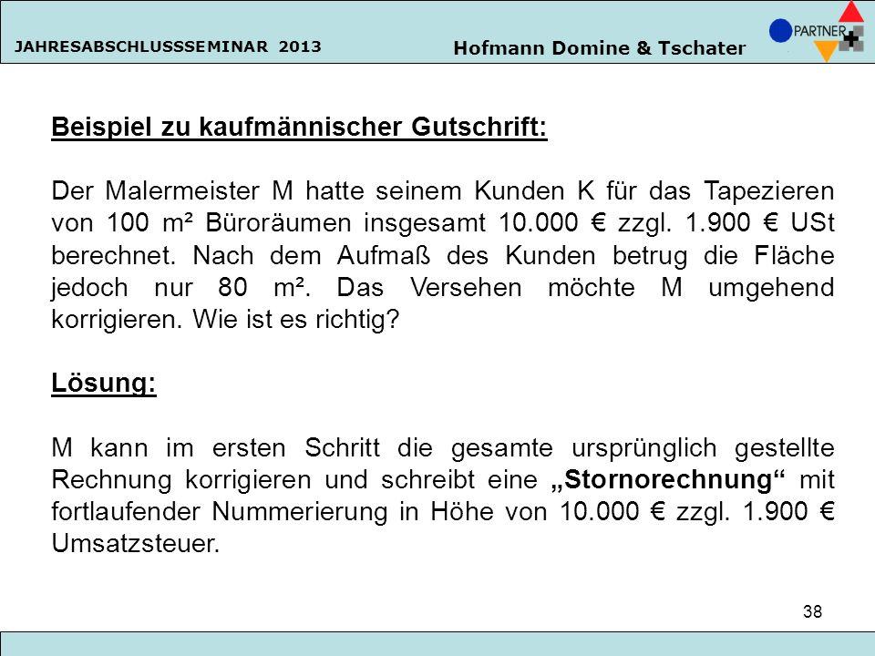 Hofmann Domine & Tschater JAHRESABSCHLUSSSEMINAR 2013 38 Beispiel zu kaufmännischer Gutschrift: Der Malermeister M hatte seinem Kunden K für das Tapez