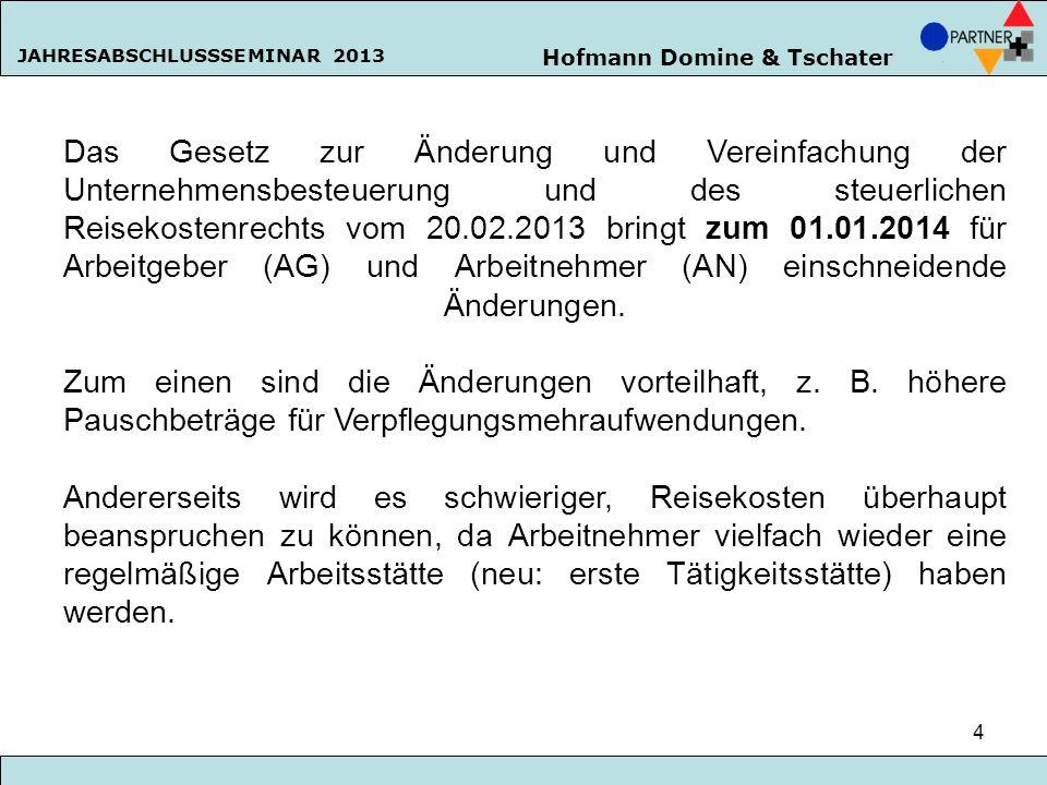 Hofmann Domine & Tschater JAHRESABSCHLUSSSEMINAR 2013 15 Neue Pauschalierungsmöglichkeit von Mahlzeiten Die üblichen Mahlzeiten können aus Vereinfachungsgründen mit 25% pauschal versteuert werden, wenn dem AN keine Verpflegungspauschale zustehen würde.