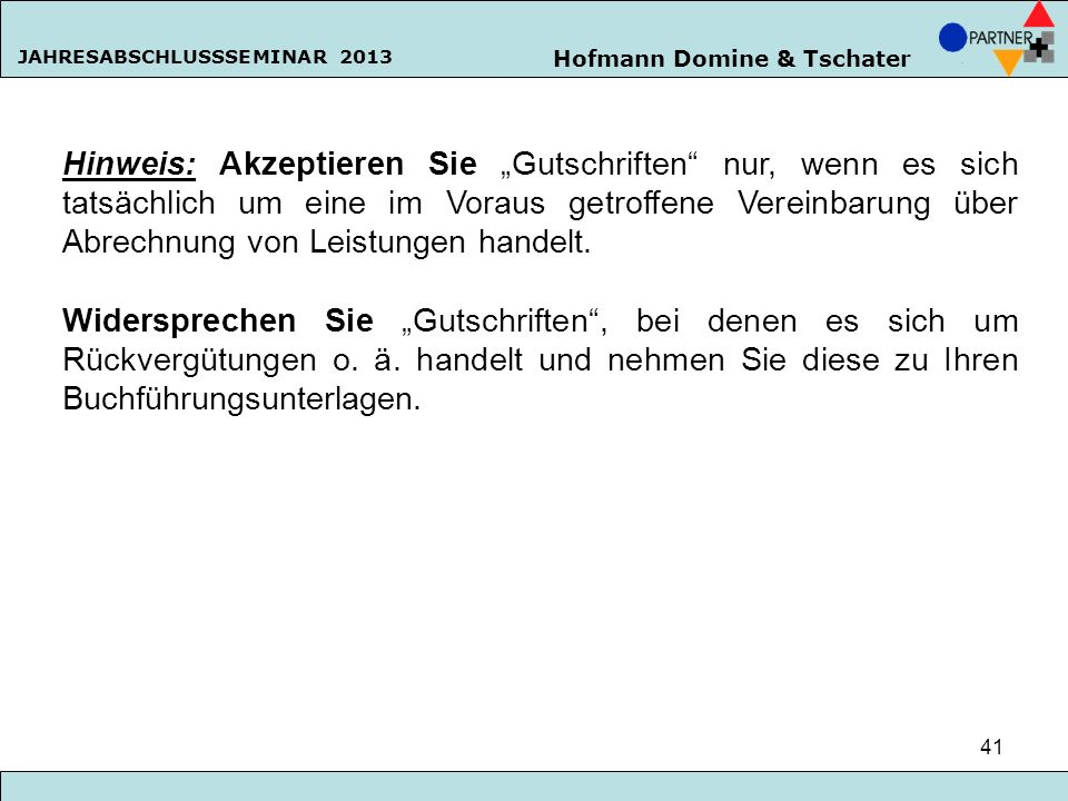 Hofmann Domine & Tschater JAHRESABSCHLUSSSEMINAR 2013 41 Hinweis: Akzeptieren Sie Gutschriften nur, wenn es sich tatsächlich um eine im Voraus getroff