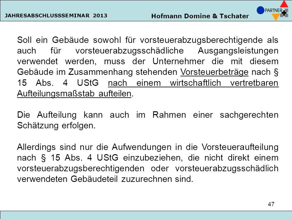 Hofmann Domine & Tschater JAHRESABSCHLUSSSEMINAR 2013 47 Soll ein Gebäude sowohl für vorsteuerabzugsberechtigende als auch für vorsteuerabzugsschädlic