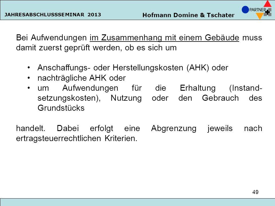 Hofmann Domine & Tschater JAHRESABSCHLUSSSEMINAR 2013 49 Bei Aufwendungen im Zusammenhang mit einem Gebäude muss damit zuerst geprüft werden, ob es si