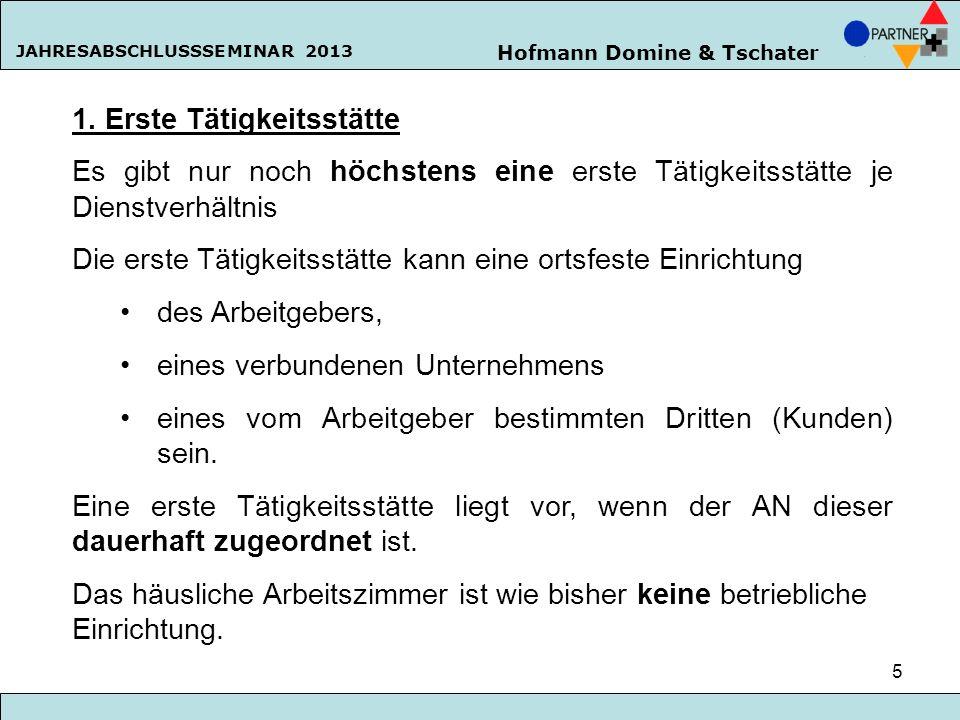 Hofmann Domine & Tschater JAHRESABSCHLUSSSEMINAR 2013 5 1. Erste Tätigkeitsstätte Es gibt nur noch höchstens eine erste Tätigkeitsstätte je Dienstverh