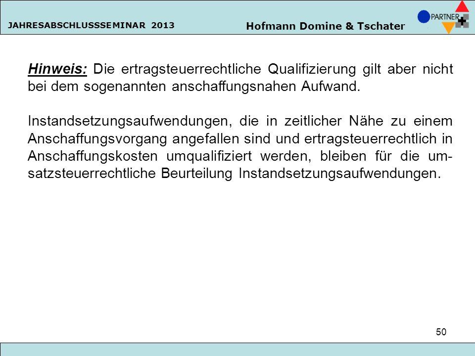 Hofmann Domine & Tschater JAHRESABSCHLUSSSEMINAR 2013 50 Hinweis: Die ertragsteuerrechtliche Qualifizierung gilt aber nicht bei dem sogenannten anscha