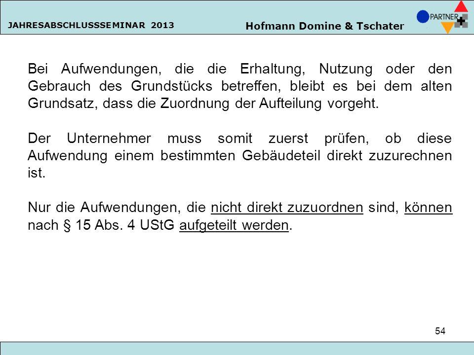 Hofmann Domine & Tschater JAHRESABSCHLUSSSEMINAR 2013 54 Bei Aufwendungen, die die Erhaltung, Nutzung oder den Gebrauch des Grundstücks betreffen, ble