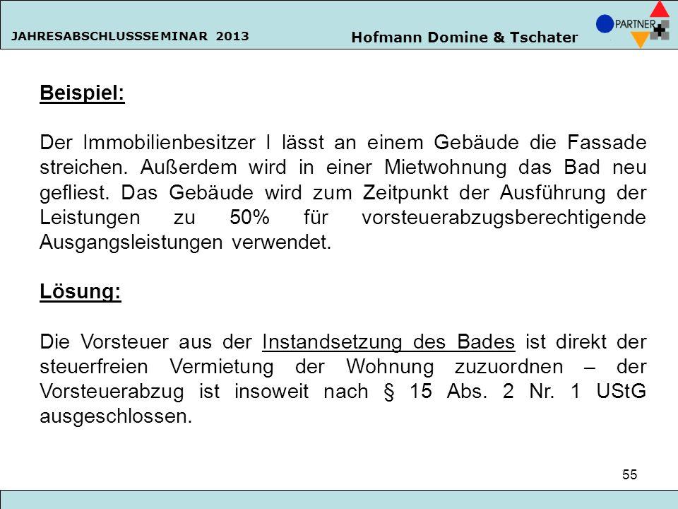Hofmann Domine & Tschater JAHRESABSCHLUSSSEMINAR 2013 55 Beispiel: Der Immobilienbesitzer I lässt an einem Gebäude die Fassade streichen. Außerdem wir