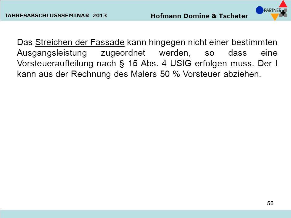 Hofmann Domine & Tschater JAHRESABSCHLUSSSEMINAR 2013 56 Das Streichen der Fassade kann hingegen nicht einer bestimmten Ausgangsleistung zugeordnet we